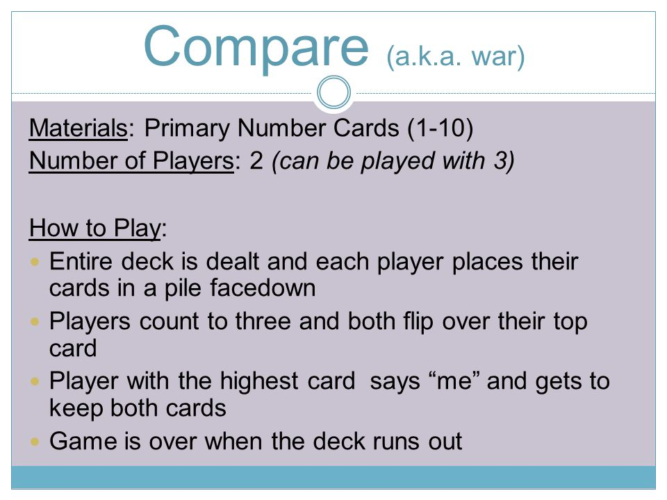 Compare (a.k.a. war) Materials: Primary Number Cards (1-10)