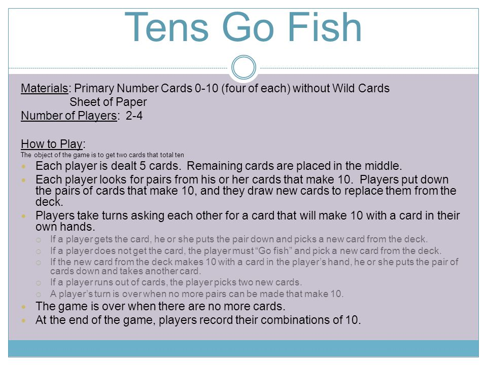 Tens Go Fish Materials: Primary Number Cards 0-10 (four of each) without Wild Cards. Sheet of Paper.