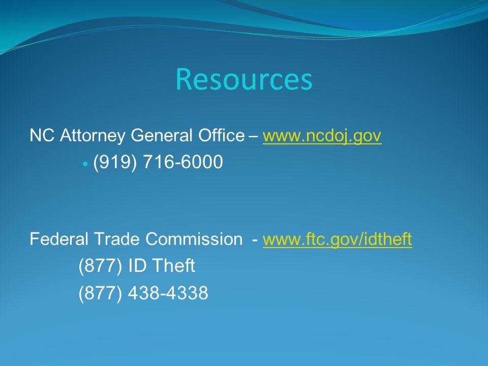 Resources NC Attorney General Office – www.ncdoj.gov. (919) 716-6000. Federal Trade Commission - www.ftc.gov/idtheft.