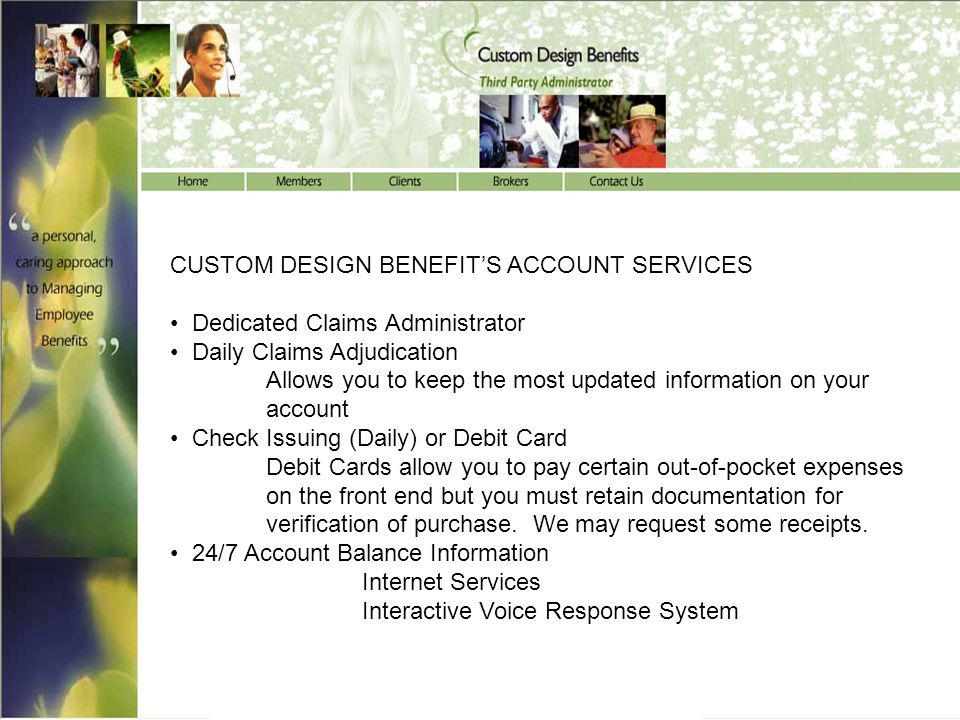 CUSTOM DESIGN BENEFIT'S ACCOUNT SERVICES. • Dedicated Claims Administrator. • Daily Claims Adjudication.