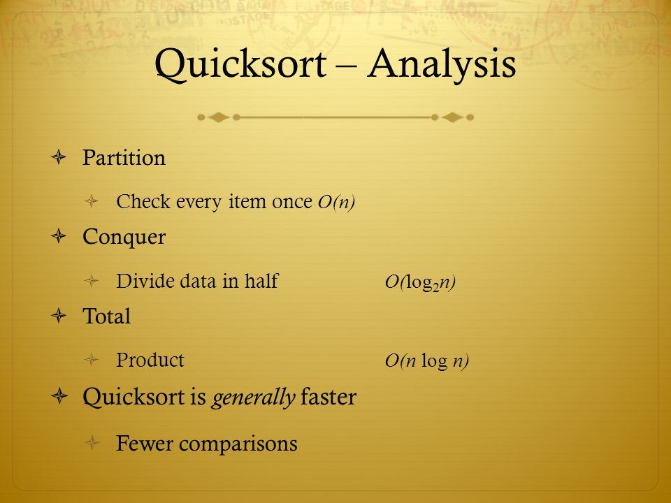 Quicksort – Analysis Quicksort is generally faster Partition Conquer