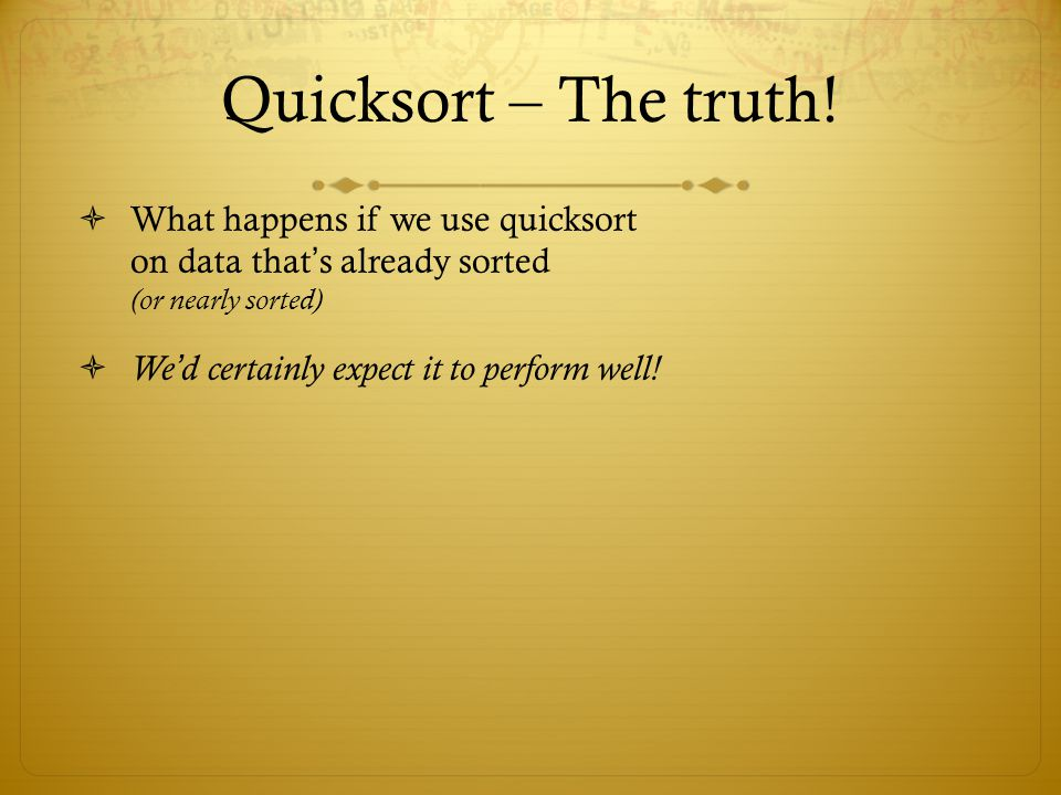 Quicksort – The truth! What happens if we use quicksort on data that's already sorted (or nearly sorted)