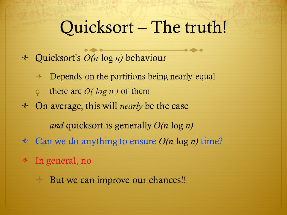 Quicksort – The truth! Quicksort's O(n log n) behaviour