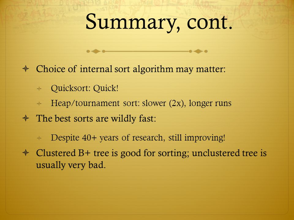 Summary, cont. Choice of internal sort algorithm may matter: