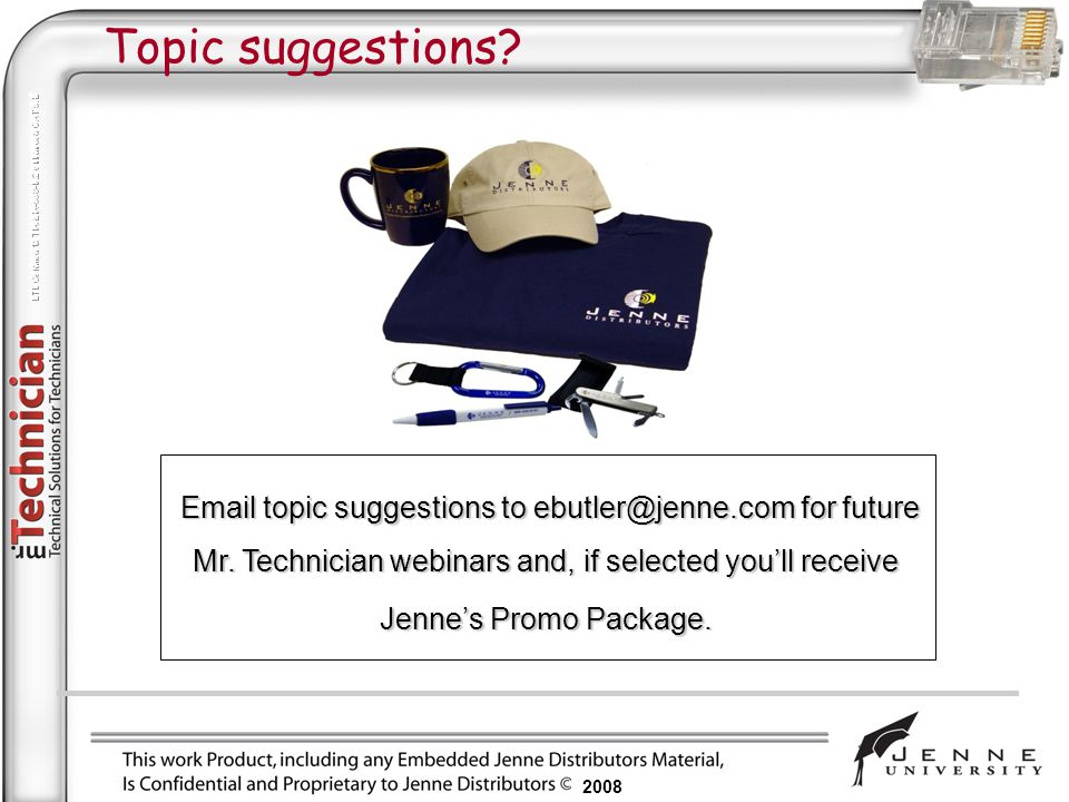 Topic suggestions Email topic suggestions to ebutler@jenne.com for future. Mr. Technician webinars and, if selected you'll receive.
