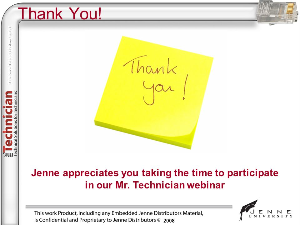Thank You! Jenne appreciates you taking the time to participate in our Mr. Technician webinar