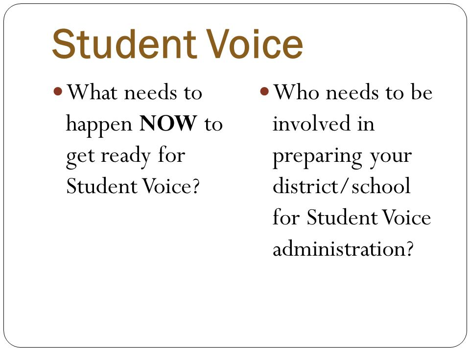 Student Voice What needs to happen NOW to get ready for Student Voice