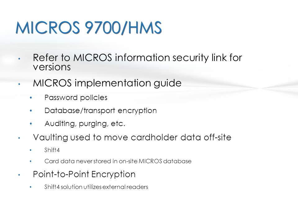 MICROS 9700/HMS Refer to MICROS information security link for versions