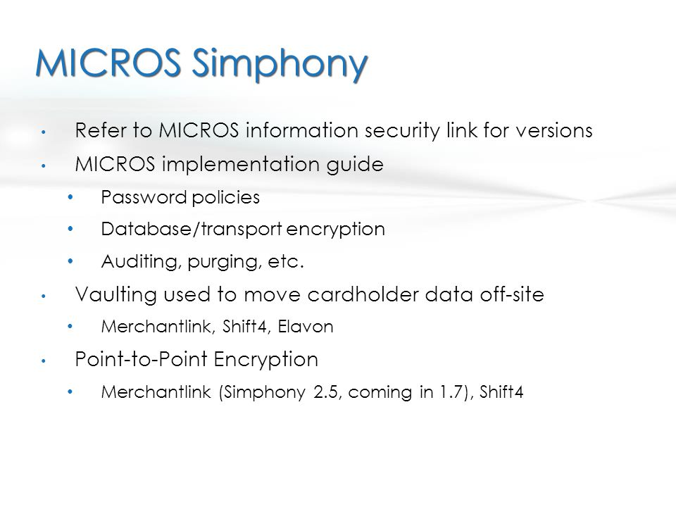MICROS Simphony Refer to MICROS information security link for versions