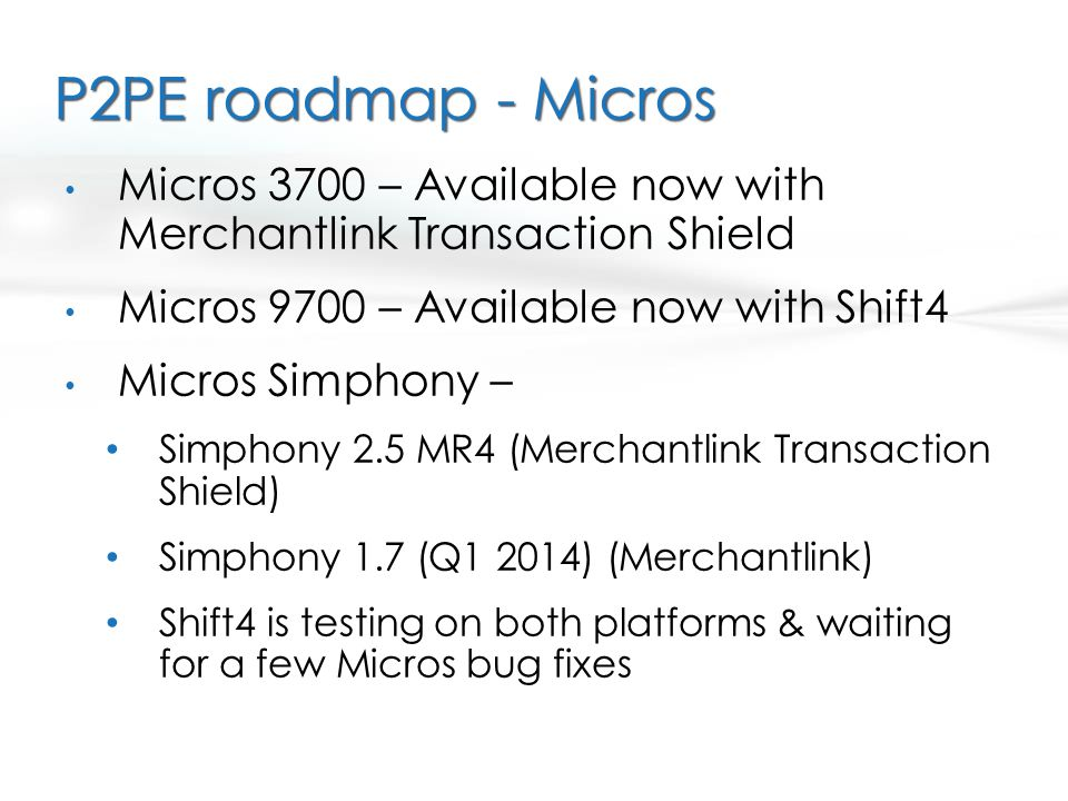P2PE roadmap - Micros Micros 3700 – Available now with Merchantlink Transaction Shield. Micros 9700 – Available now with Shift4.