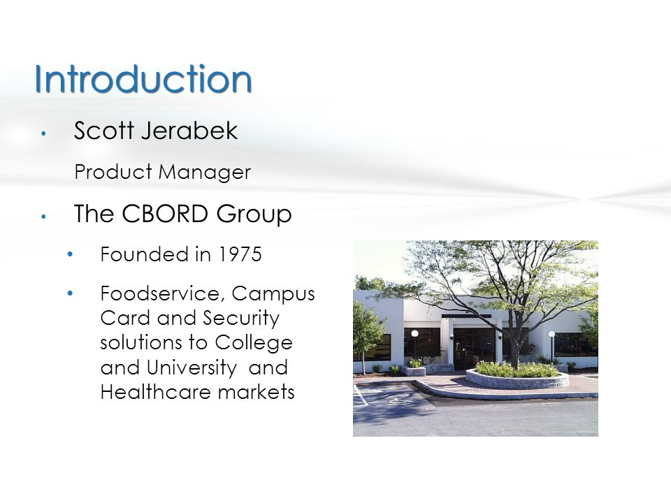 Introduction Scott Jerabek The CBORD Group Product Manager