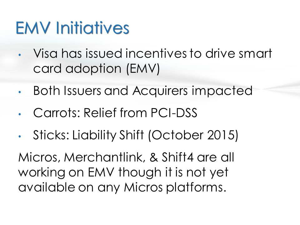 EMV Initiatives Visa has issued incentives to drive smart card adoption (EMV) Both Issuers and Acquirers impacted.