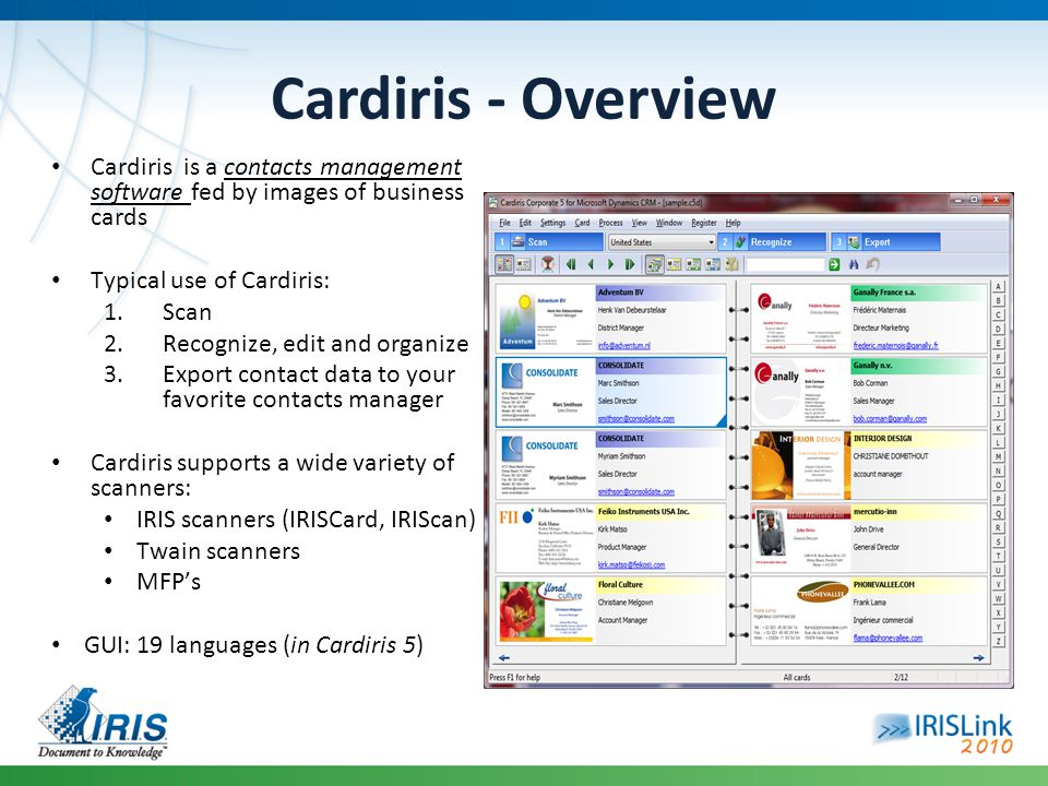 Cardiris - Overview Cardiris is a contacts management software fed by images of business cards. Typical use of Cardiris:
