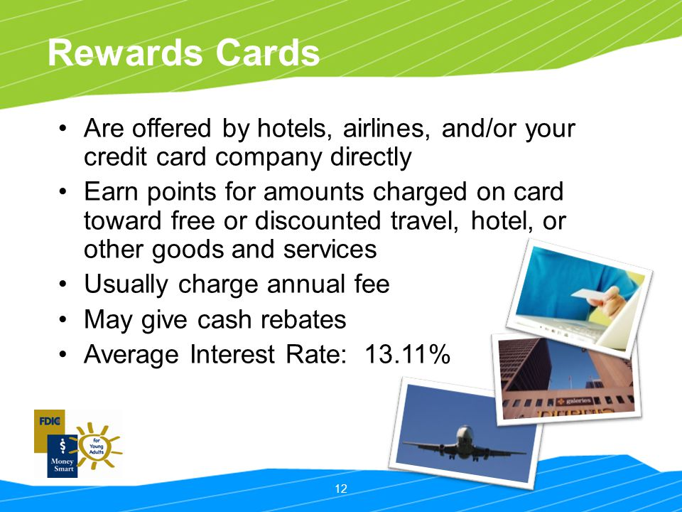 Rewards Cards Are offered by hotels, airlines, and/or your credit card company directly.