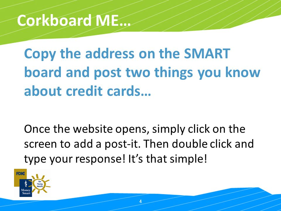 Corkboard ME… Copy the address on the SMART board and post two things you know about credit cards…