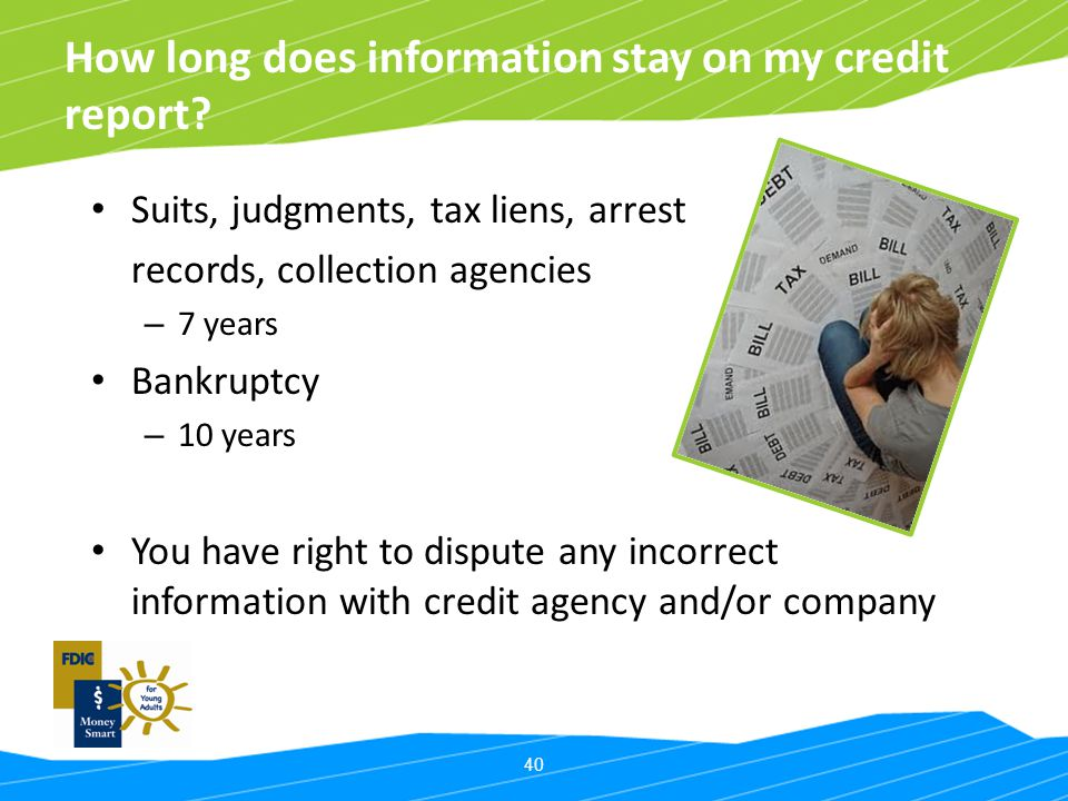 How long does information stay on my credit report
