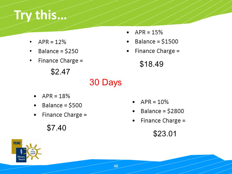 Try this… 30 Days $18.49 $2.47 $7.40 $23.01 APR = 15% Balance = $1500