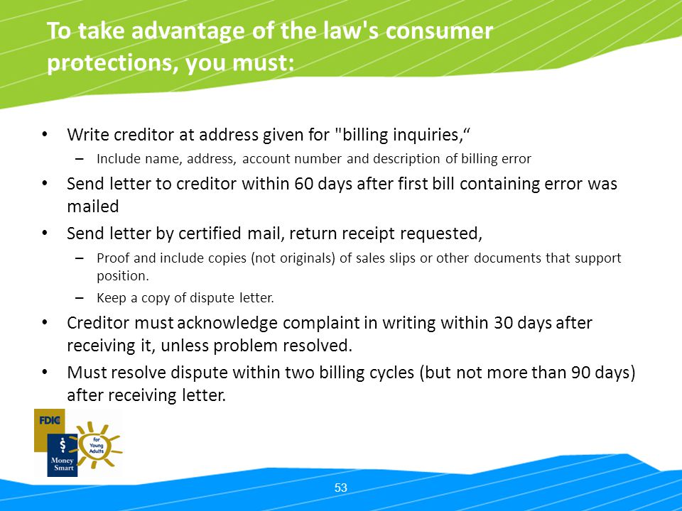 To take advantage of the law s consumer protections, you must: