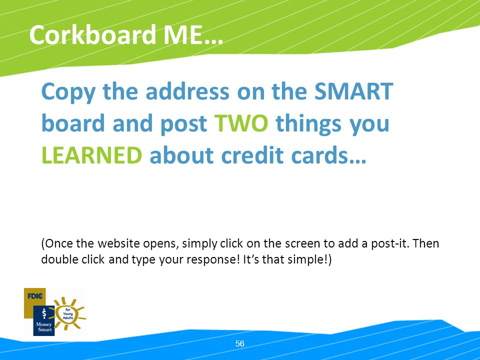 Corkboard ME… Copy the address on the SMART board and post TWO things you LEARNED about credit cards…