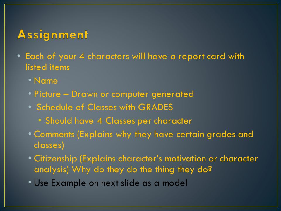 Assignment Each of your 4 characters will have a report card with listed items. Name. Picture – Drawn or computer generated.
