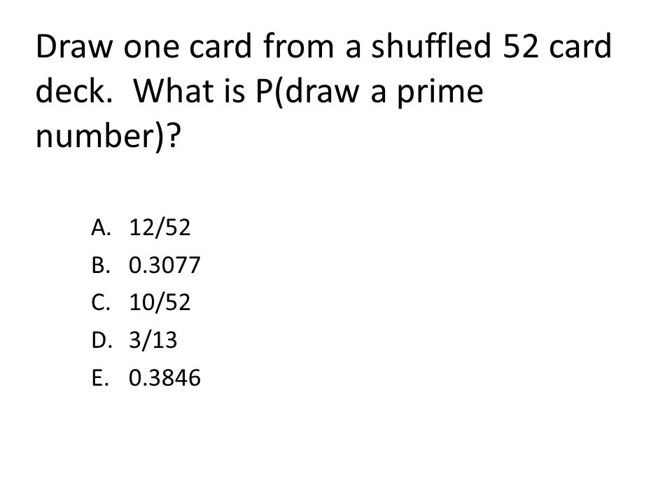 Draw one card from a shuffled 52 card deck