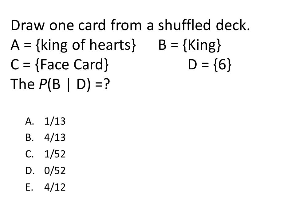 Draw one card from a shuffled deck. A = {king of hearts}