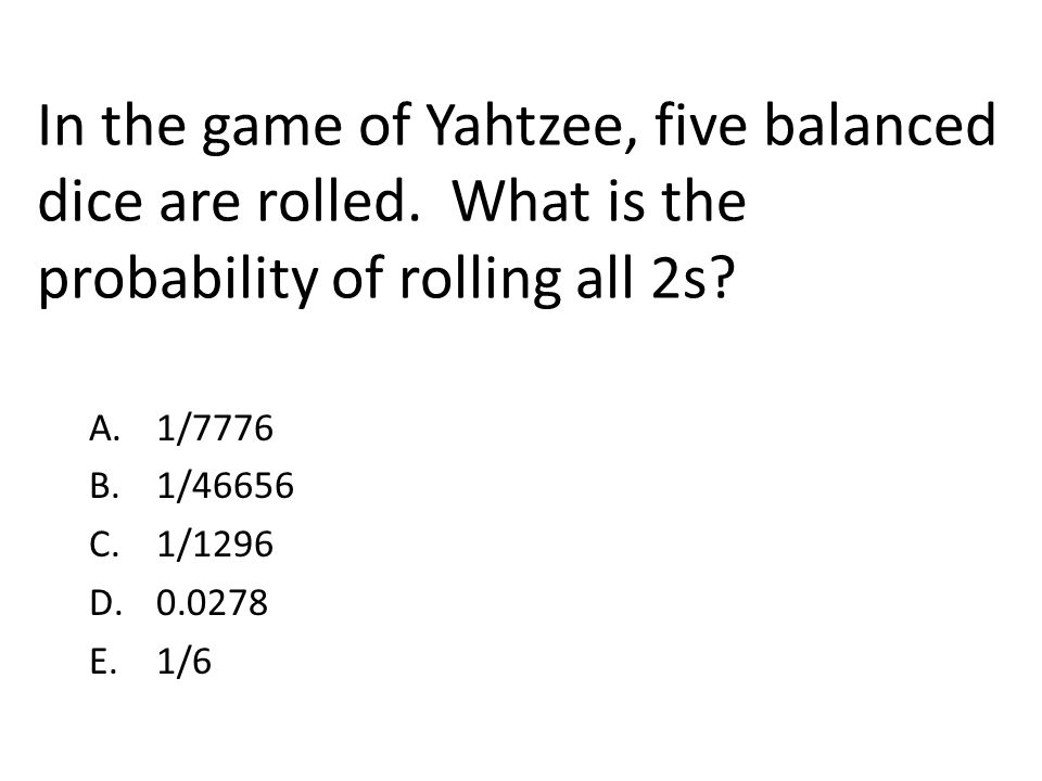 In the game of Yahtzee, five balanced dice are rolled