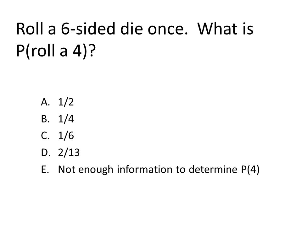 Roll a 6-sided die once. What is P(roll a 4)