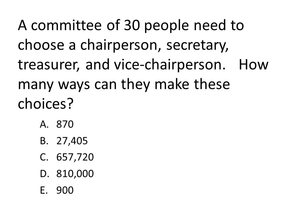 A committee of 30 people need to choose a chairperson, secretary, treasurer, and vice-chairperson. How many ways can they make these choices