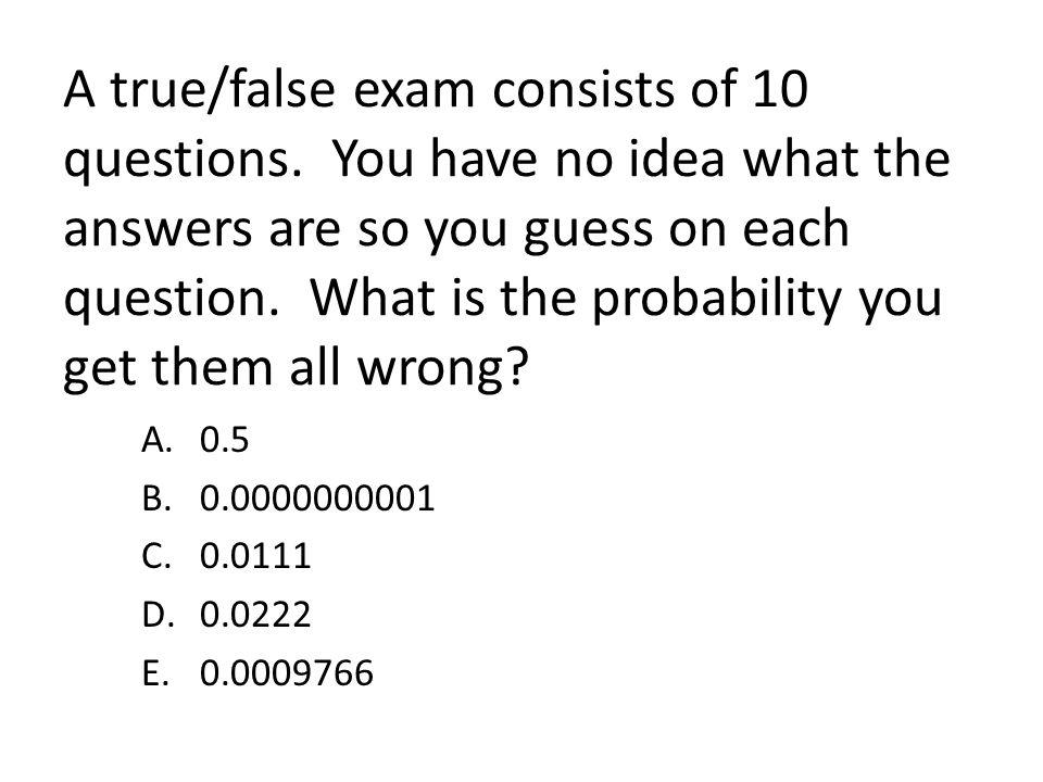 A true/false exam consists of 10 questions