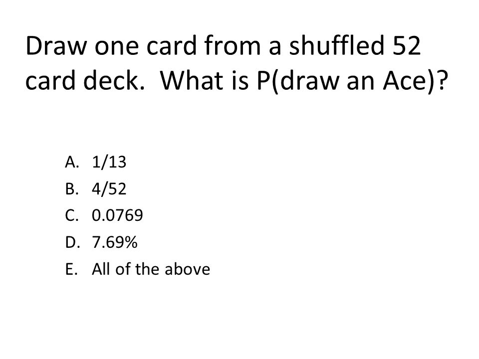Draw one card from a shuffled 52 card deck. What is P(draw an Ace)