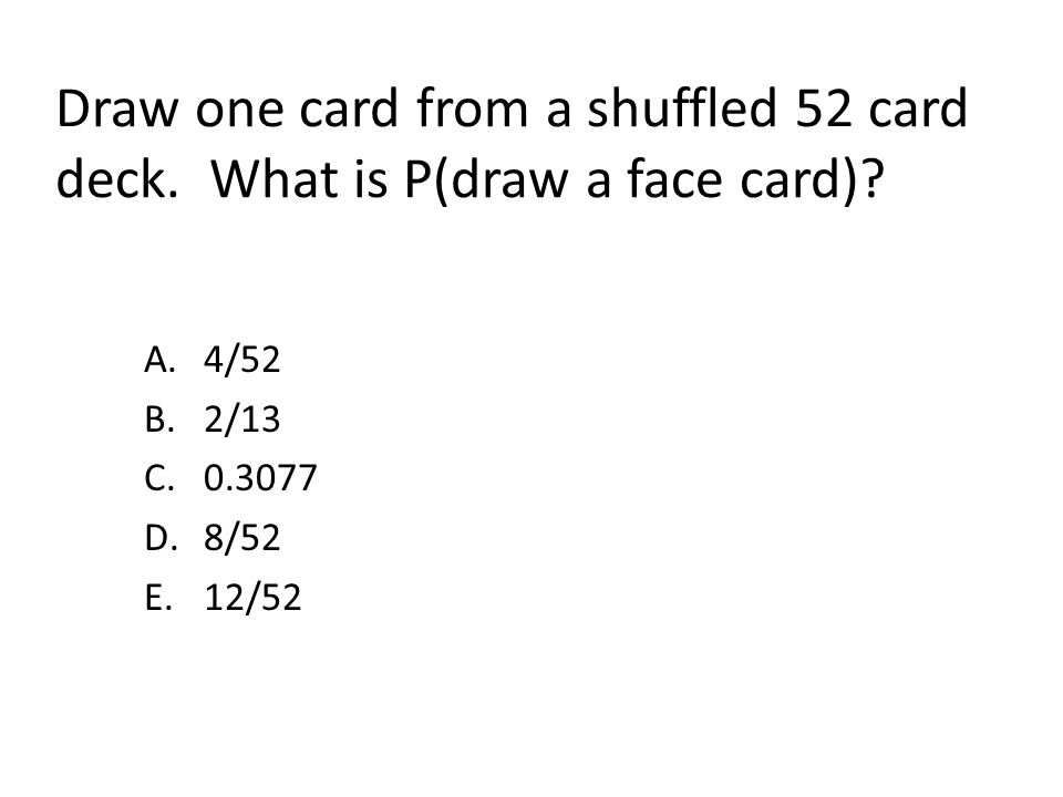 Draw one card from a shuffled 52 card deck. What is P(draw a face card)