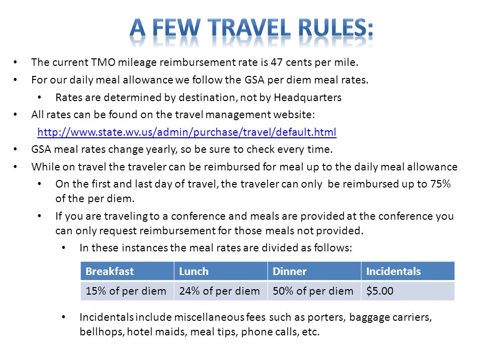 A few travel rules: The current TMO mileage reimbursement rate is 47 cents per mile.