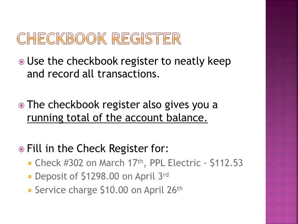 Checkbook Register Use the checkbook register to neatly keep and record all transactions.