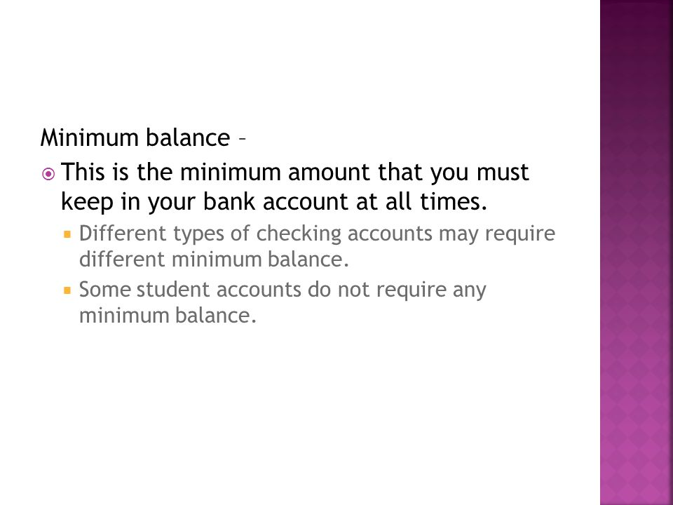 Minimum balance – This is the minimum amount that you must keep in your bank account at all times.
