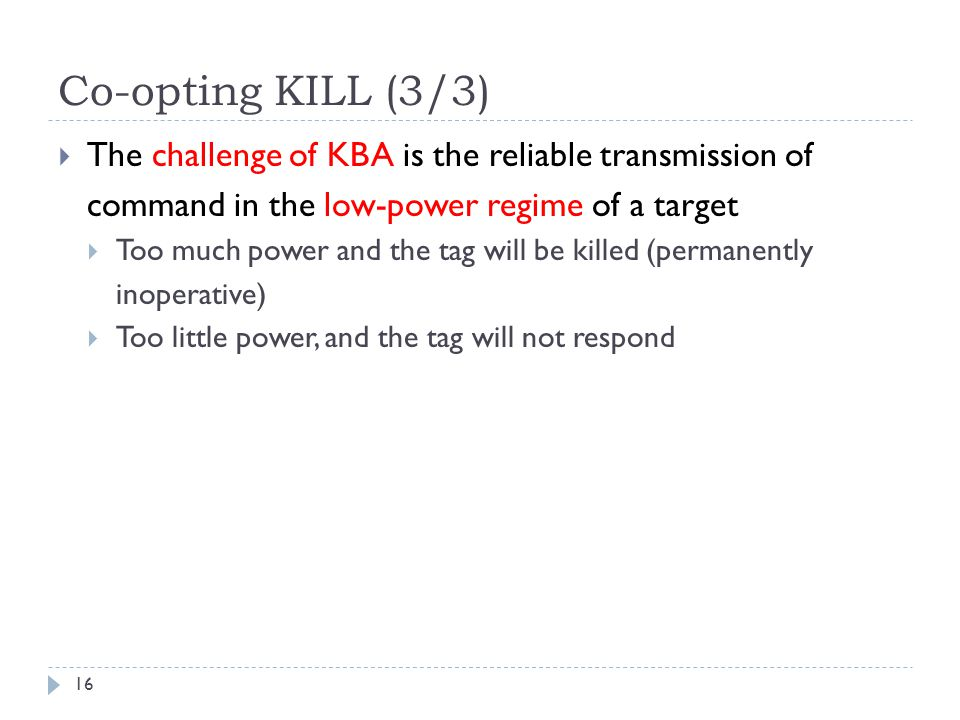 Co-opting KILL (3/3) The challenge of KBA is the reliable transmission of. command in the low-power regime of a target.