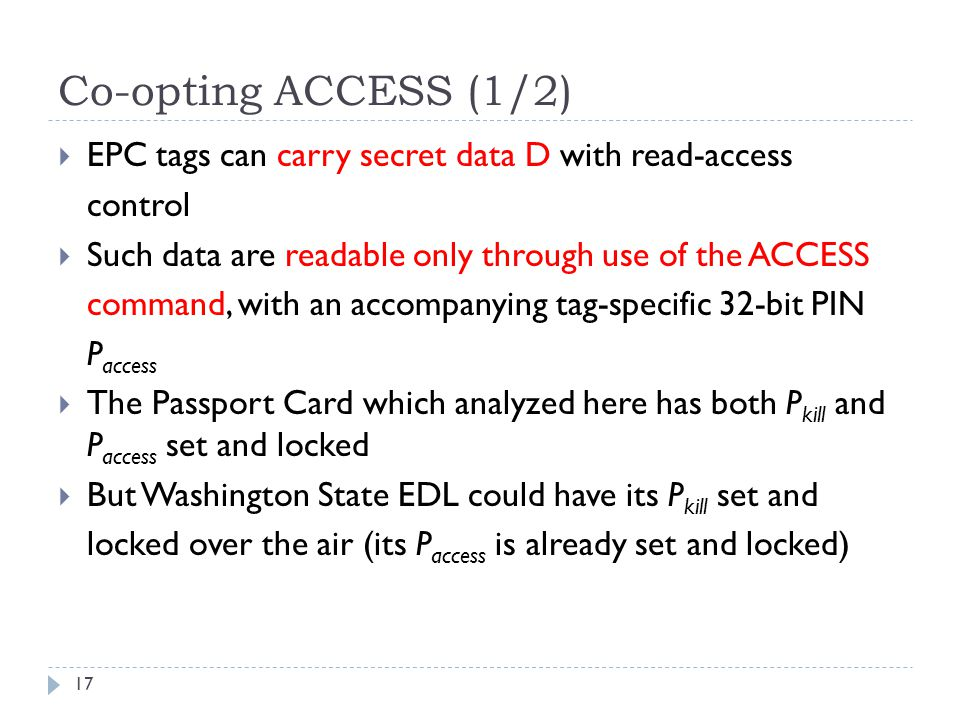 Co-opting ACCESS (1/2) EPC tags can carry secret data D with read-access. control. Such data are readable only through use of the ACCESS.