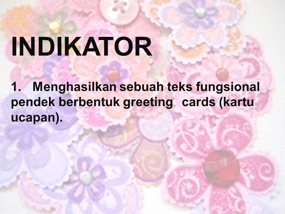 INDIKATOR 1. Menghasilkan sebuah teks fungsional pendek berbentuk greeting cards (kartu ucapan).