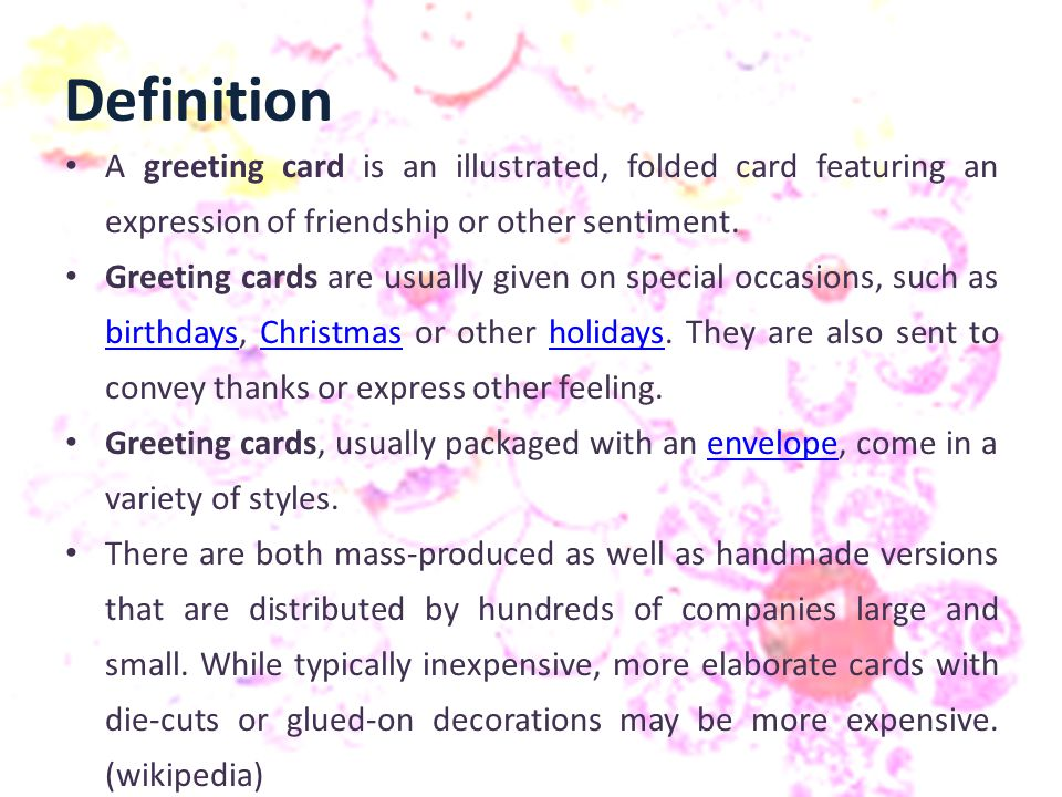 Definition A greeting card is an illustrated, folded card featuring an expression of friendship or other sentiment.