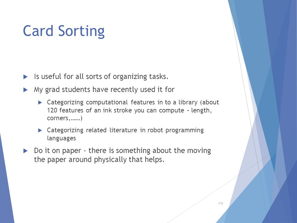 Card Sorting Is useful for all sorts of organizing tasks.