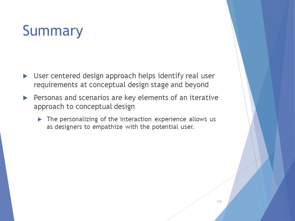 Summary User centered design approach helps identify real user requirements at conceptual design stage and beyond.