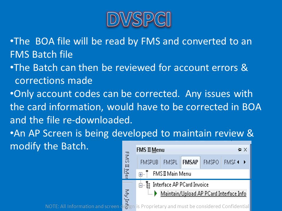 DVSPCI The BOA file will be read by FMS and converted to an FMS Batch file. The Batch can then be reviewed for account errors &