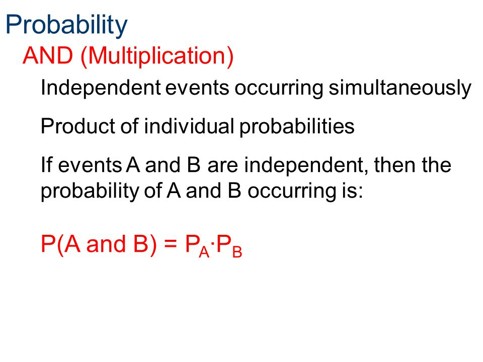 Probability AND (Multiplication) P(A and B) = PA∙PB
