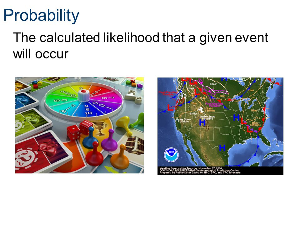 Probability The calculated likelihood that a given event will occur