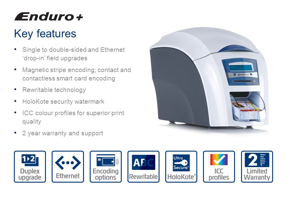 Key features Single to double-sided and Ethernet 'drop-in' field upgrades. Magnetic stripe encoding; contact and contactless smart card encoding.