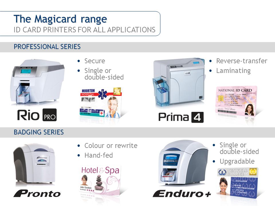 The Magicard range ID CARD PRINTERS FOR ALL APPLICATIONS