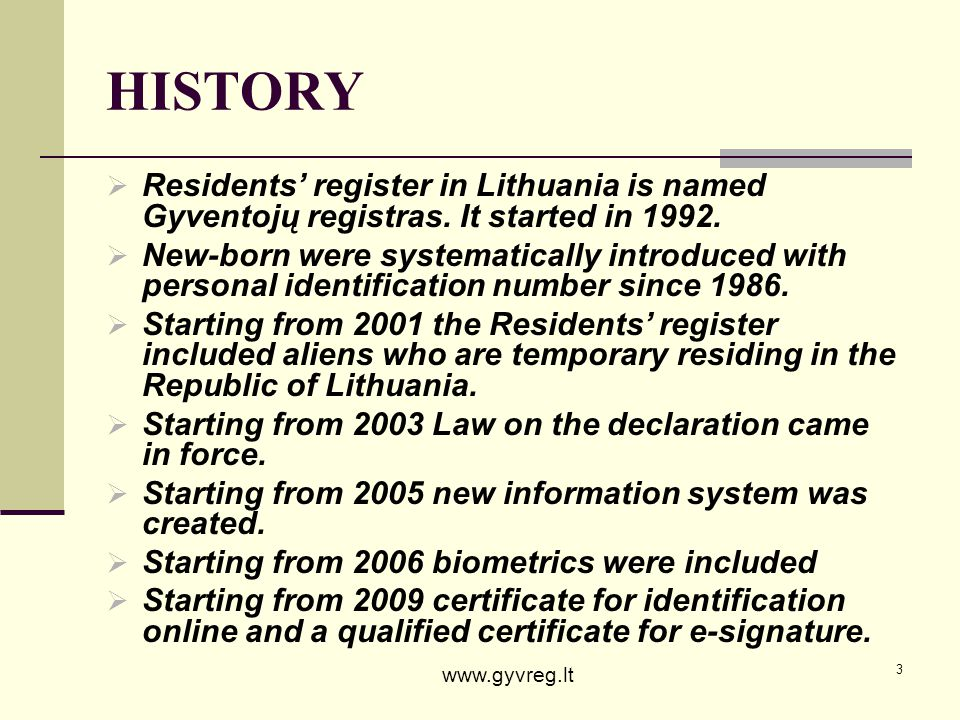 HISTORY Residents' register in Lithuania is named Gyventojų registras. It started in 1992.