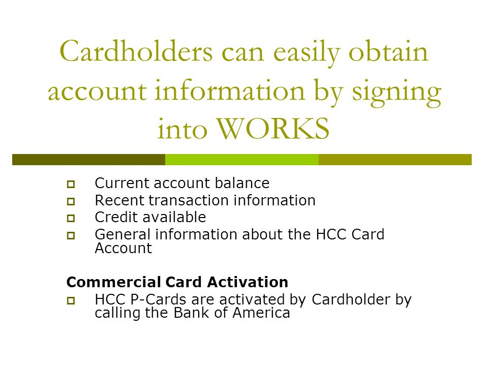 Cardholders can easily obtain account information by signing into WORKS