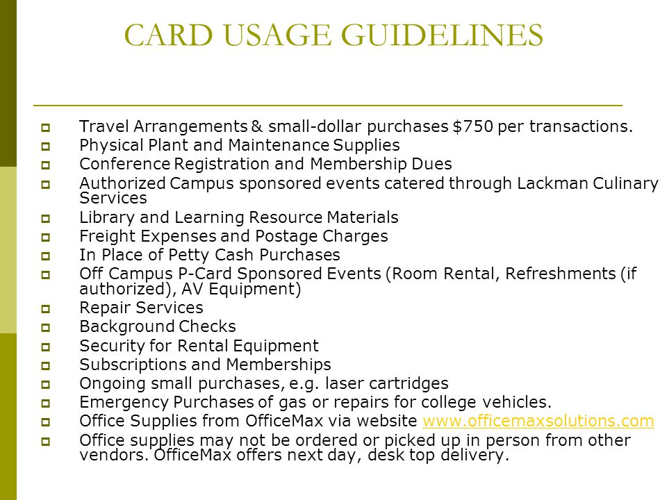 CARD USAGE GUIDELINES Travel Arrangements & small-dollar purchases $750 per transactions. Physical Plant and Maintenance Supplies.