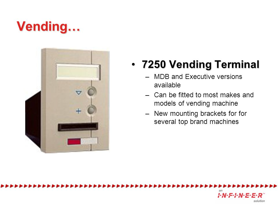 Vending… 7250 Vending Terminal MDB and Executive versions available